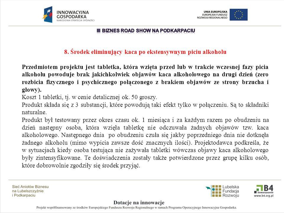 8. Środek eliminujący kaca po ekstensywnym piciu alkoholu Przedmiotem projektu jest tabletka, która wzięta przed lub w trakcie wczesnej fazy picia alk