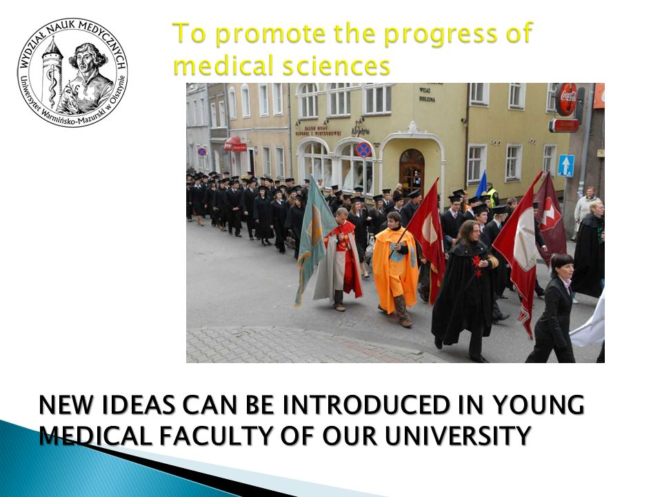 NEW IDEAS CAN BE INTRODUCED IN YOUNG MEDICAL FACULTY OF OUR UNIVERSITY