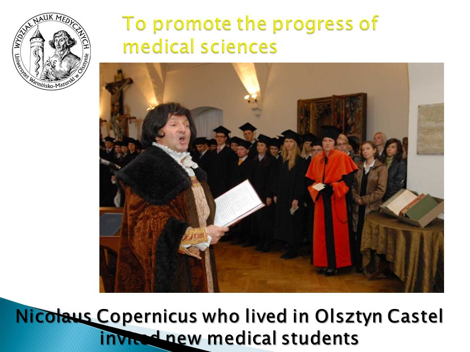 Nicolaus Copernicus who lived in Olsztyn Castel invited new medical students