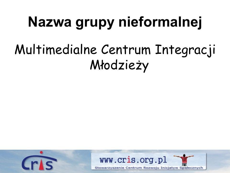 Nazwa grupy nieformalnej Multimedialne Centrum Integracji Młodzieży