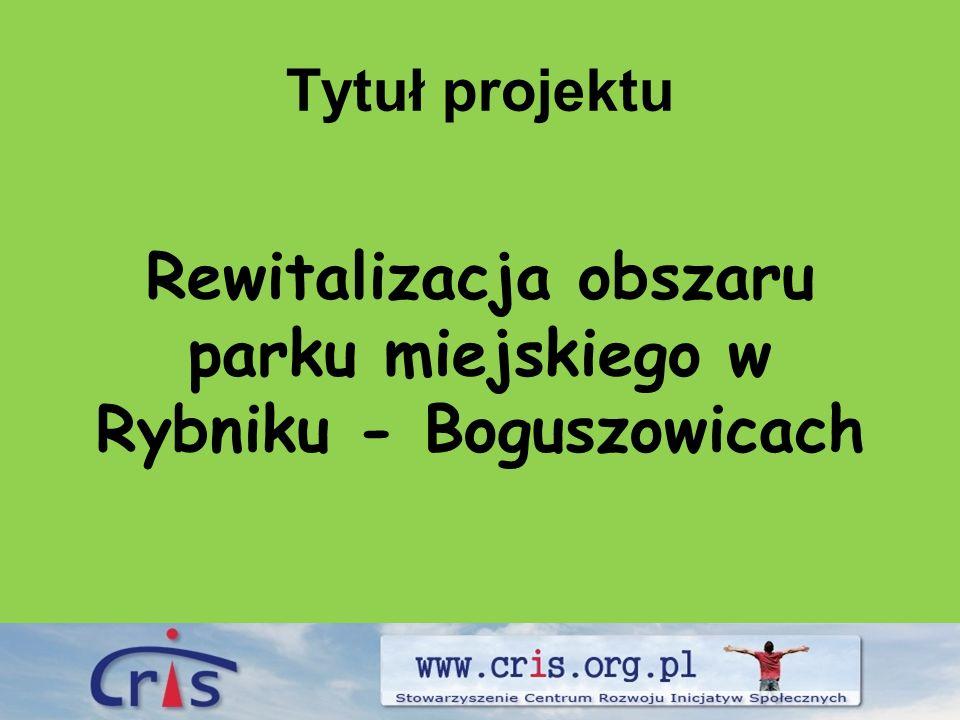 Tytuł projektu Rewitalizacja obszaru parku miejskiego w Rybniku - Boguszowicach