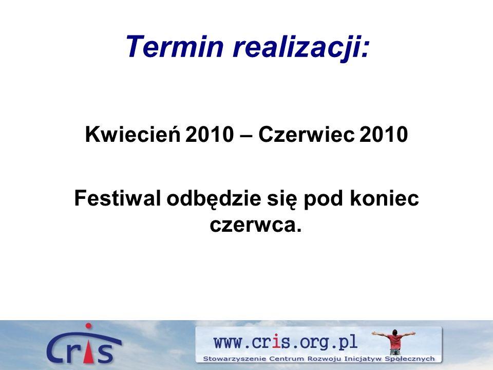 Termin realizacji: Kwiecień 2010 – Czerwiec 2010 Festiwal odbędzie się pod koniec czerwca.