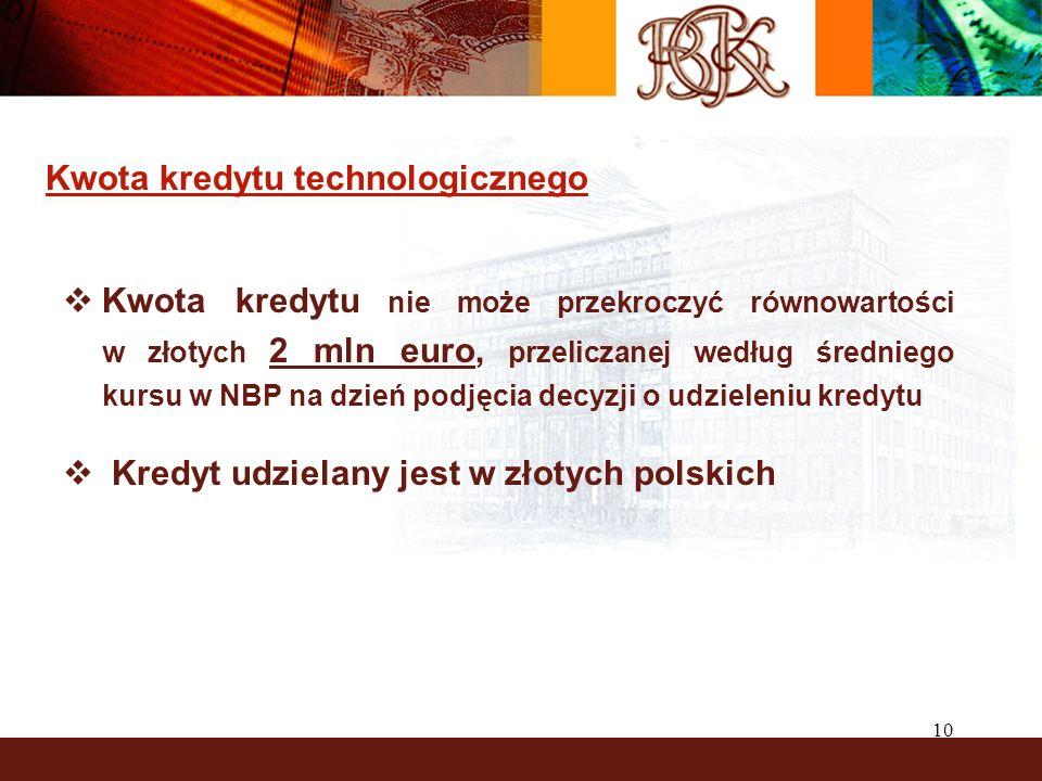 10 Kwota kredytu technologicznego Kwota kredytu nie może przekroczyć równowartości w złotych 2 mln euro, przeliczanej według średniego kursu w NBP na