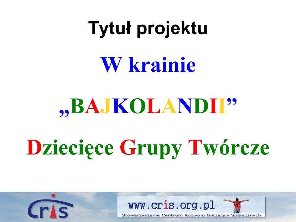 Tytuł projektu W krainie BAJKOLANDII Dziecięce Grupy Twórcze
