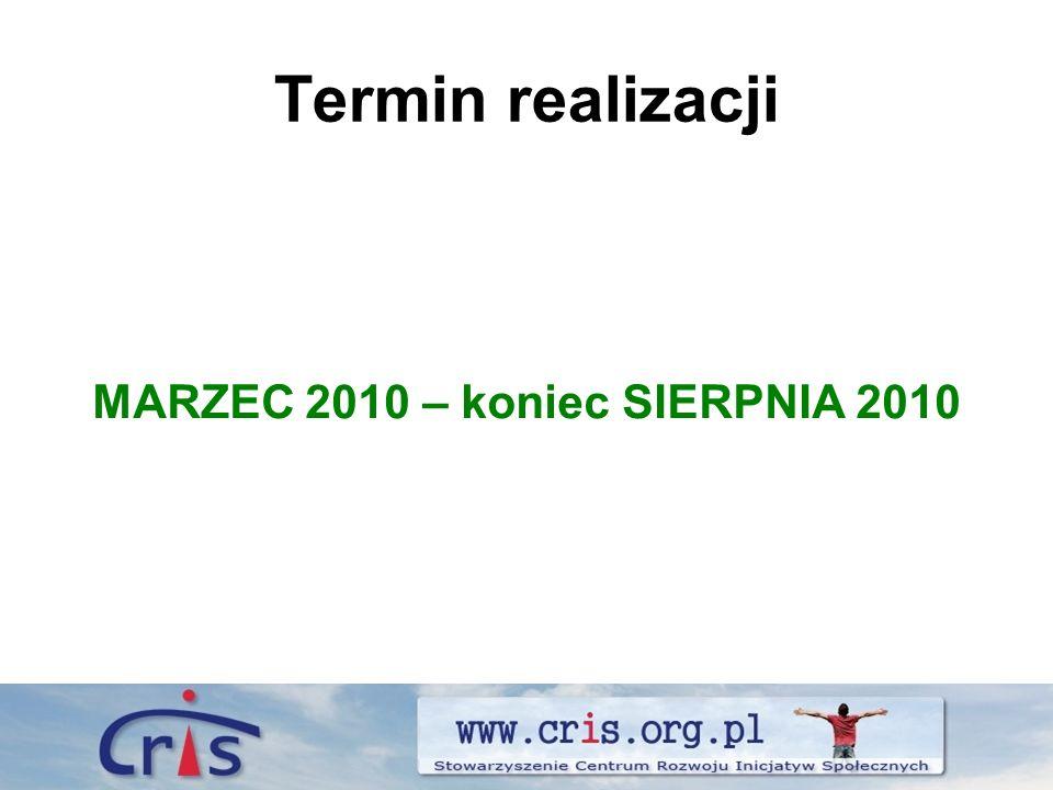Termin realizacji MARZEC 2010 – koniec SIERPNIA 2010