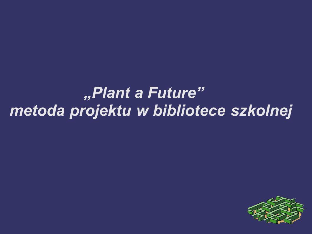 Plant a Future metoda projektu w bibliotece szkolnej