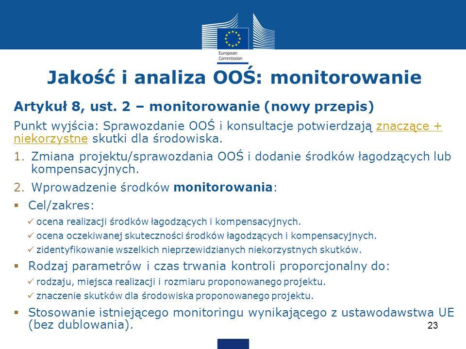 Jakość i analiza OOŚ: monitorowanie Artykuł 8, ust. 2 – monitorowanie (nowy przepis) Punkt wyjścia: Sprawozdanie OOŚ i konsultacje potwierdzają znaczą