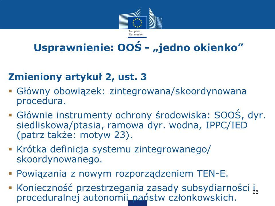 Usprawnienie: OOŚ - jedno okienko Zmieniony artykuł 2, ust. 3 Główny obowiązek: zintegrowana/skoordynowana procedura. Głównie instrumenty ochrony środ