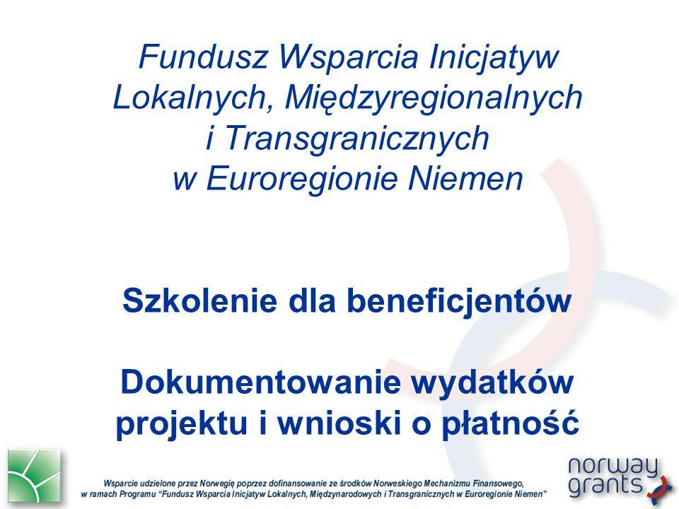 Fundusz Wsparcia Inicjatyw Lokalnych, Międzyregionalnych i Transgranicznych w Euroregionie Niemen Szkolenie dla beneficjentów Dokumentowanie wydatków projektu i wnioski o płatność