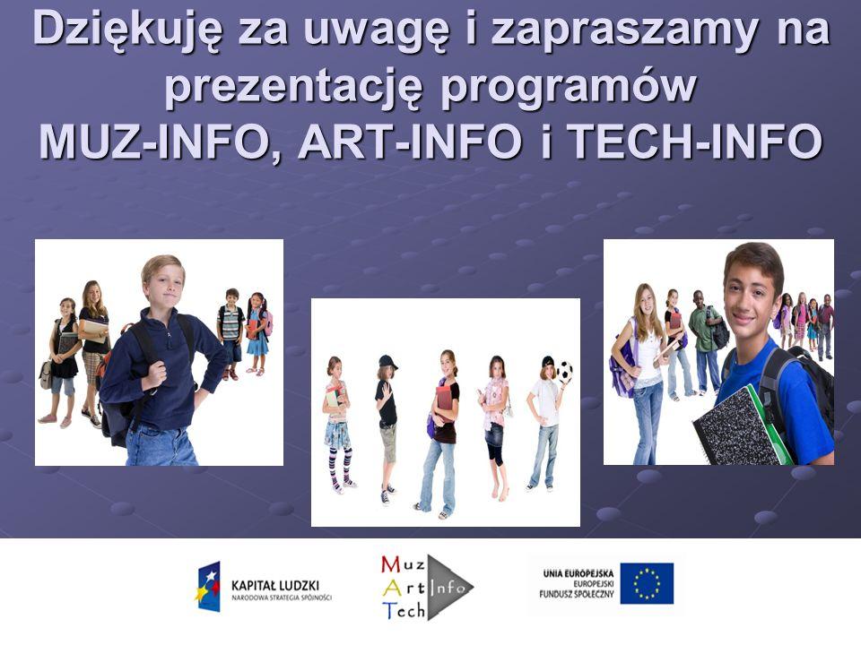 Dziękuję za uwagę i zapraszamy na prezentację programów MUZ-INFO, ART-INFO i TECH-INFO