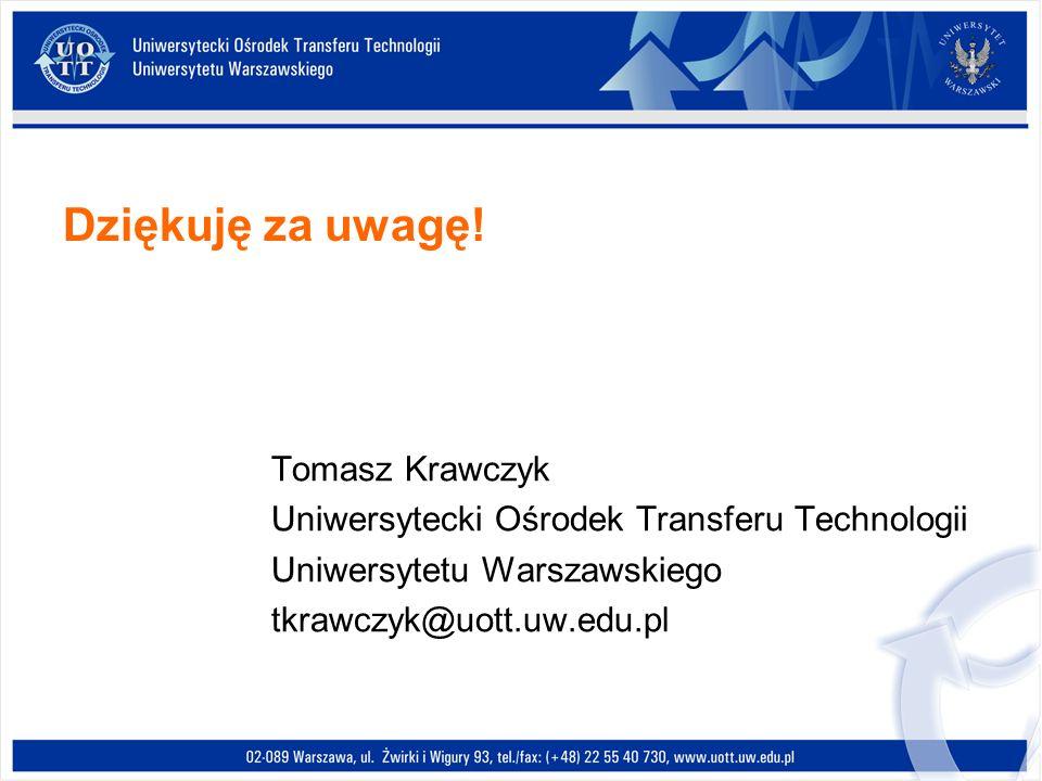 Dziękuję za uwagę! Tomasz Krawczyk Uniwersytecki Ośrodek Transferu Technologii Uniwersytetu Warszawskiego tkrawczyk@uott.uw.edu.pl