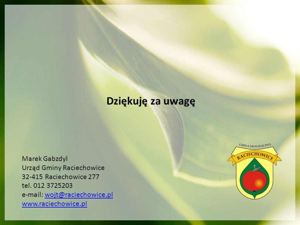 Dziękuję za uwagę Marek Gabzdyl Urząd Gminy Raciechowice 32-415 Raciechowice 277 tel. 012 3725203 e-mail: wojt@raciechowice.plwojt@raciechowice.pl www