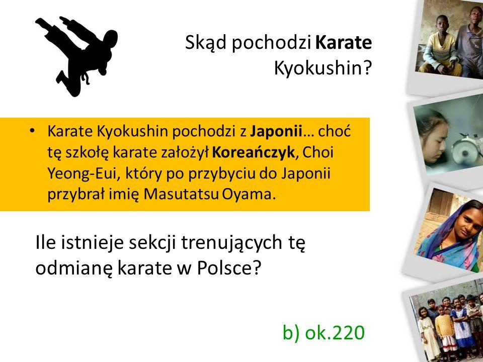 Skąd pochodzi Karate Kyokushin? Karate Kyokushin pochodzi z Japonii… choć tę szkołę karate założył Koreańczyk, Choi Yeong-Eui, który po przybyciu do J