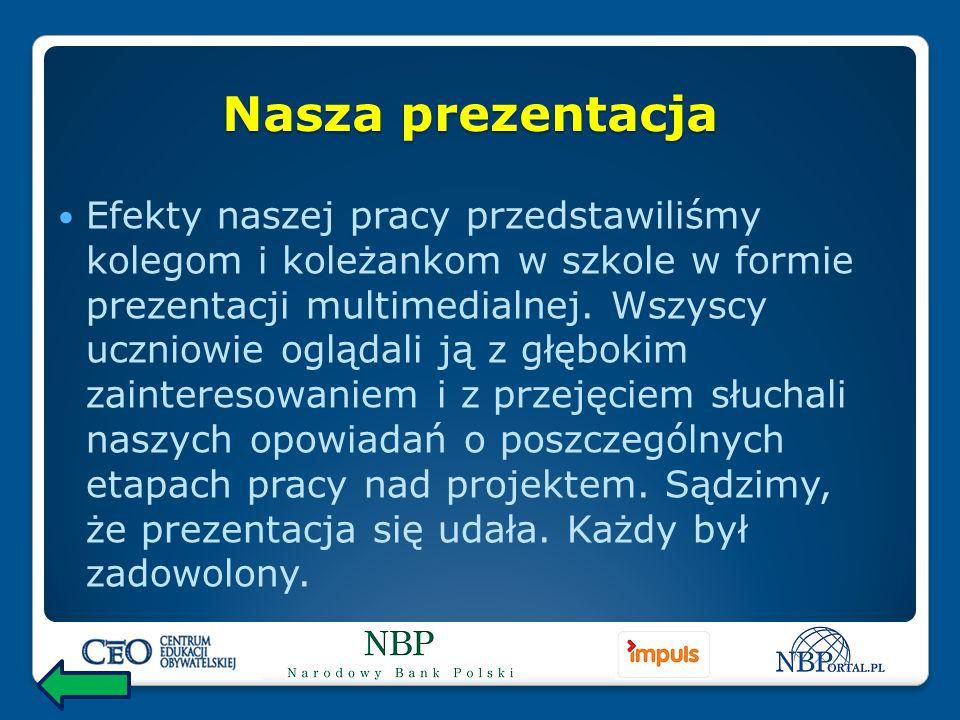 Nasza prezentacja Efekty naszej pracy przedstawiliśmy kolegom i koleżankom w szkole w formie prezentacji multimedialnej.