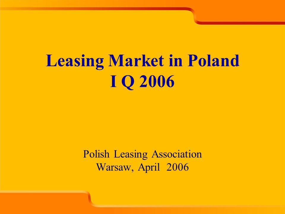 Polish Leasing Association Warsaw, April 2006 Leasing Market in Poland I Q 2006
