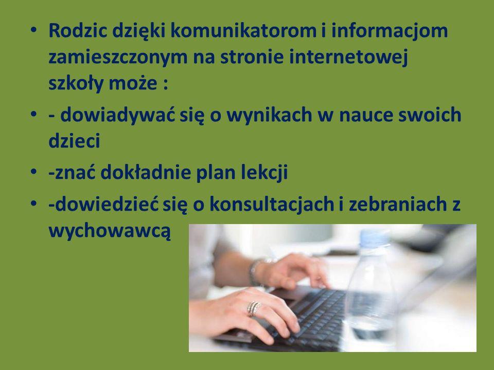 Rodzic dzięki komunikatorom i informacjom zamieszczonym na stronie internetowej szkoły może : - dowiadywać się o wynikach w nauce swoich dzieci -znać