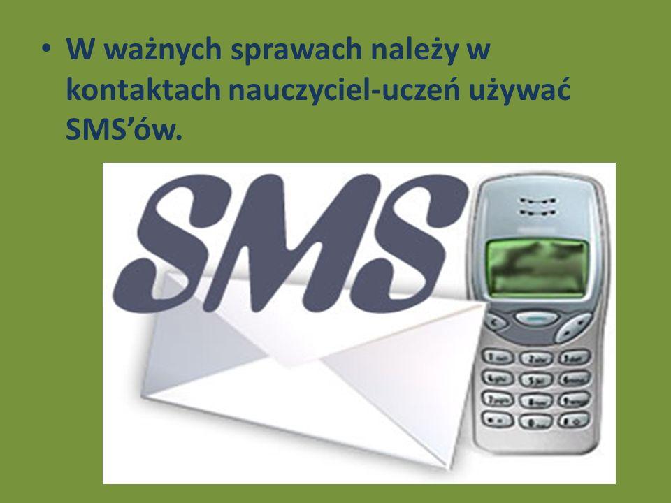 W ważnych sprawach należy w kontaktach nauczyciel-uczeń używać SMSów.