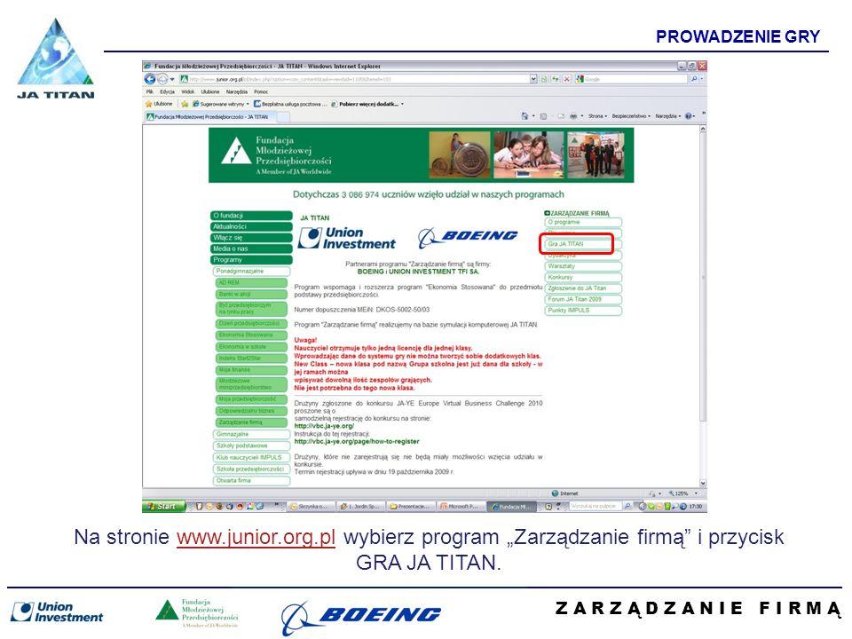 Z A R Z Ą D Z A N I E F I R M Ą PROWADZENIE GRY Na stronie www.junior.org.pl wybierz program Zarządzanie firmą i przycisk GRA JA TITAN.www.junior.org.pl