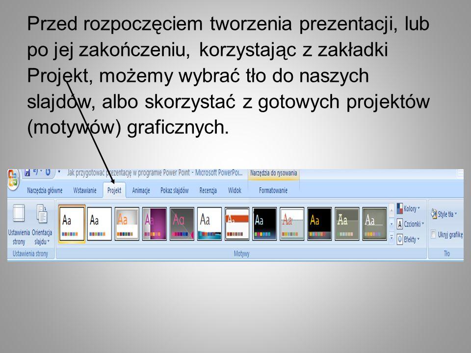 Przed rozpoczęciem tworzenia prezentacji, lub po jej zakończeniu, korzystając z zakładki Projekt, możemy wybrać tło do naszych slajdów, albo skorzystać z gotowych projektów (motywów) graficznych.
