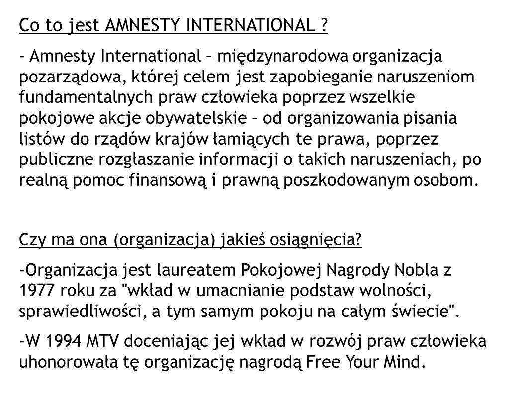 Co to jest AMNESTY INTERNATIONAL ? - Amnesty International – międzynarodowa organizacja pozarządowa, której celem jest zapobieganie naruszeniom fundam