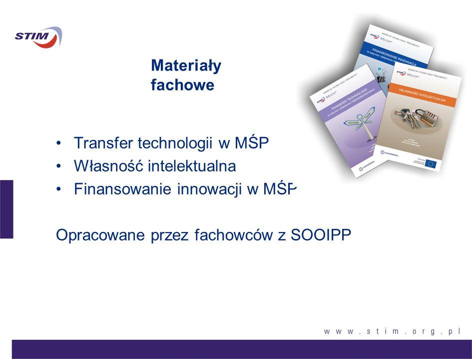 Materiały fachowe Transfer technologii w MŚP Własność intelektualna Finansowanie innowacji w MŚP Opracowane przez fachowców z SOOIPP