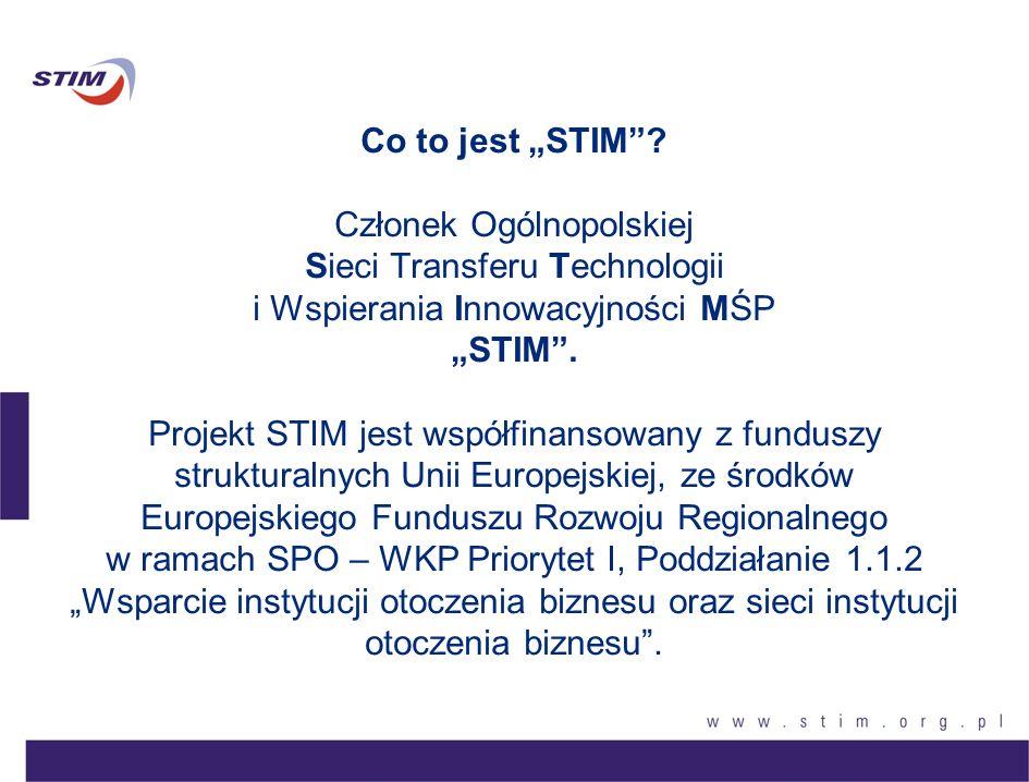 Co to jest STIM? Członek Ogólnopolskiej Sieci Transferu Technologii i Wspierania Innowacyjności MŚP STIM. Projekt STIM jest współfinansowany z fundusz