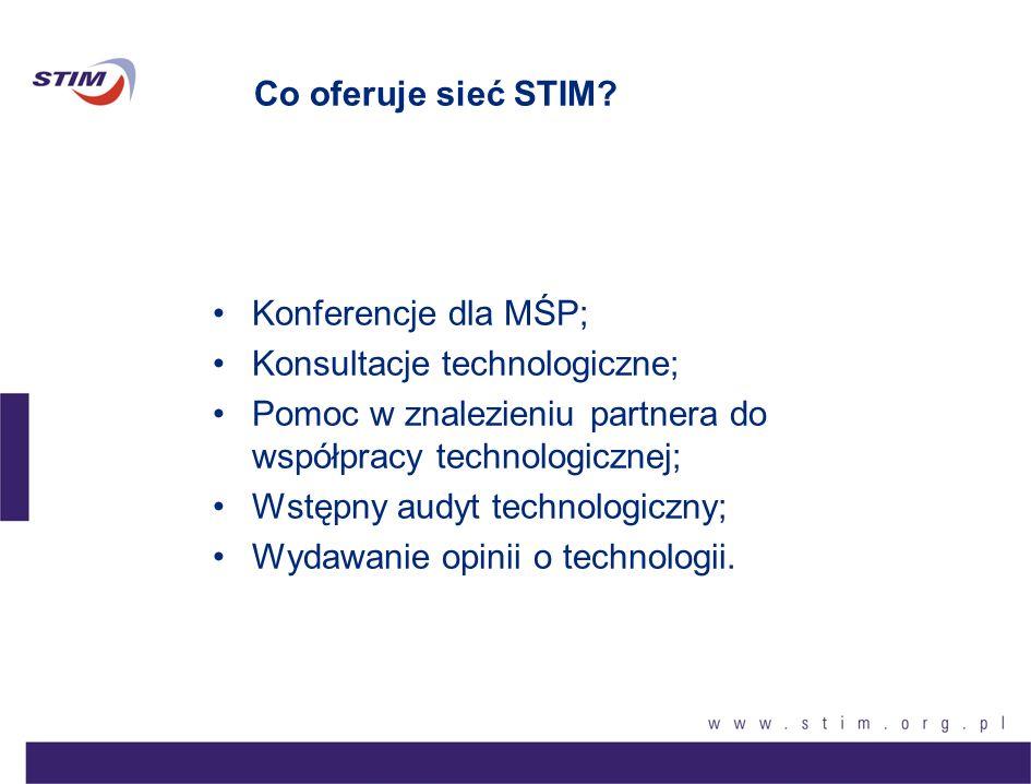 Co oferuje sieć STIM? Konferencje dla MŚP; Konsultacje technologiczne; Pomoc w znalezieniu partnera do współpracy technologicznej; Wstępny audyt techn