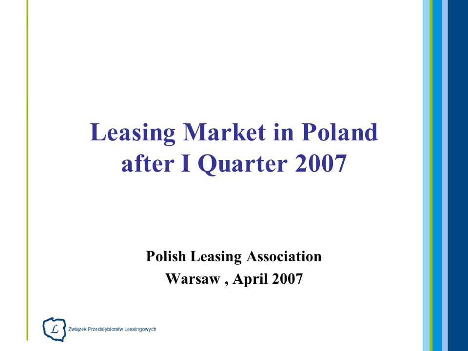 Polish Leasing Association Warsaw, April 2007 Leasing Market in Poland after I Quarter 2007