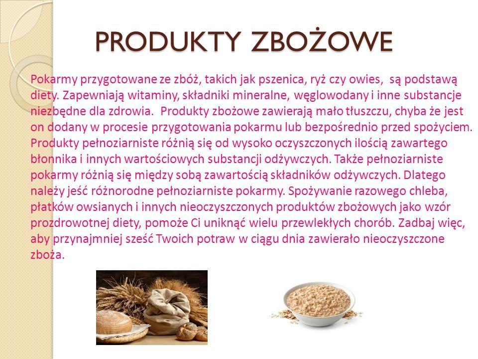PRODUKTY ZBOŻOWE Pokarmy przygotowane ze zbóż, takich jak pszenica, ryż czy owies, są podstawą diety.