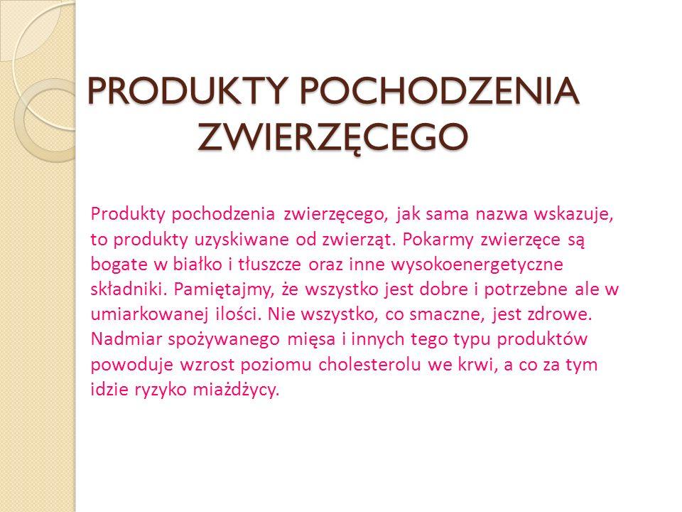 PRODUKTY POCHODZENIA ZWIERZĘCEGO Produkty pochodzenia zwierzęcego, jak sama nazwa wskazuje, to produkty uzyskiwane od zwierząt.