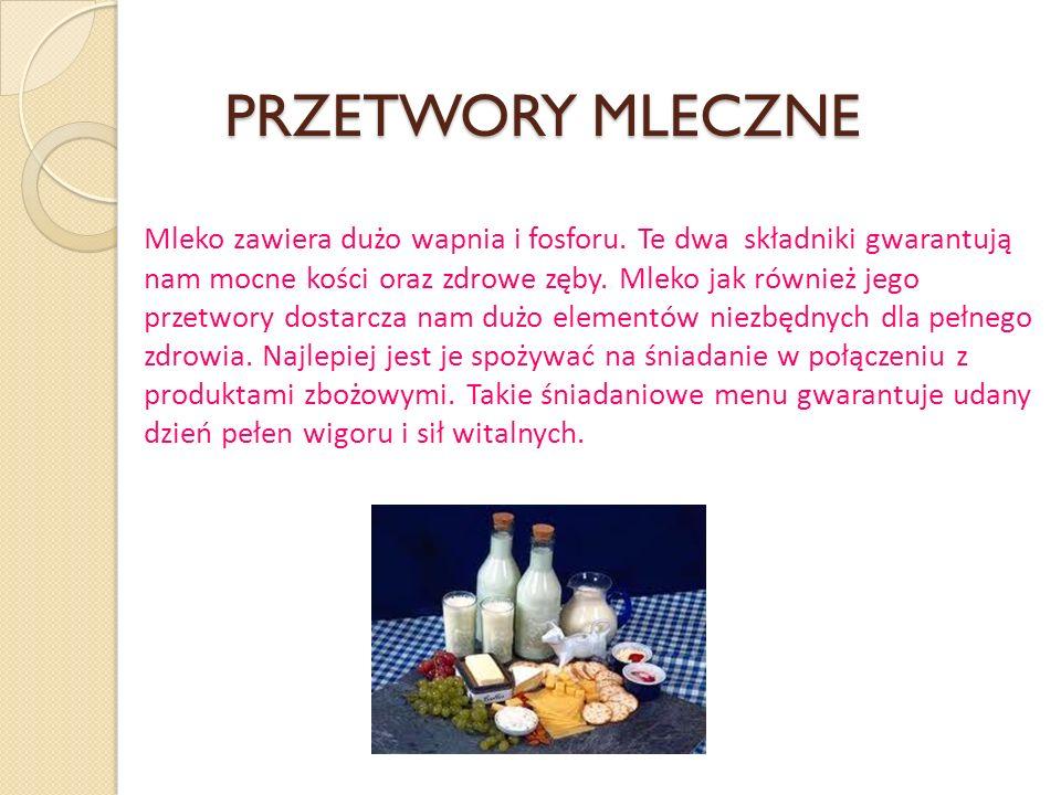 PRZETWORY MLECZNE Mleko zawiera dużo wapnia i fosforu.