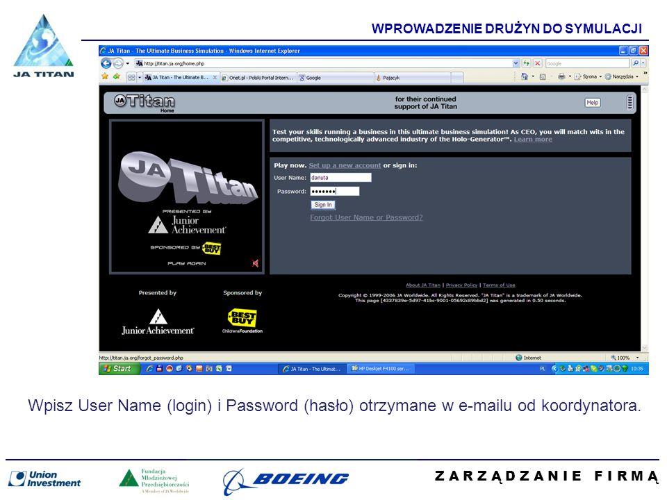 Z A R Z Ą D Z A N I E F I R M Ą WPROWADZENIE DRUŻYN DO SYMULACJI Wpisz User Name (login) i Password (hasło) otrzymane w e-mailu od koordynatora.