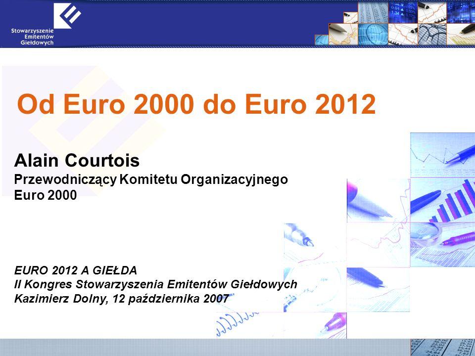 11 Od Euro 2000 do Euro 2012 Alain Courtois Przewodniczący Komitetu Organizacyjnego Euro 2000 EURO 2012 A GIEŁDA II Kongres Stowarzyszenia Emitentów Giełdowych Kazimierz Dolny, 12 października 2007