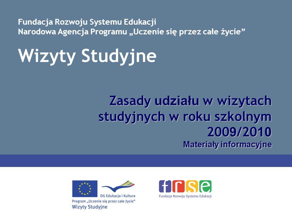 Wizyty Studyjne Zasady udziału w wizytach studyjnych w roku szkolnym 200 9 /20 10 Materiały informacyjne Fundacja Rozwoju Systemu Edukacji Narodowa Agencja Programu Uczenie się przez całe życie