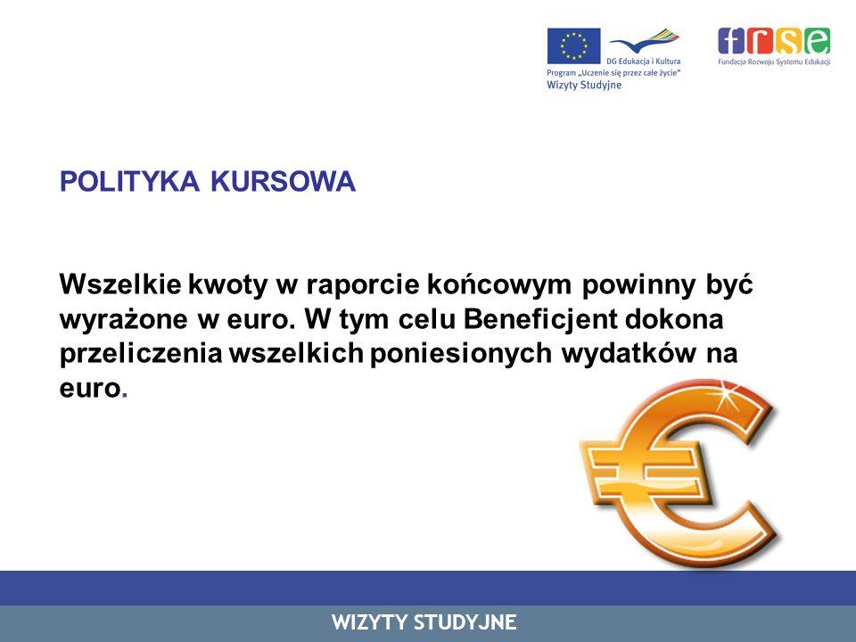 POLITYKA KURSOWA Wszelkie kwoty w raporcie końcowym powinny być wyrażone w euro. W tym celu Beneficjent dokona przeliczenia wszelkich poniesionych wyd