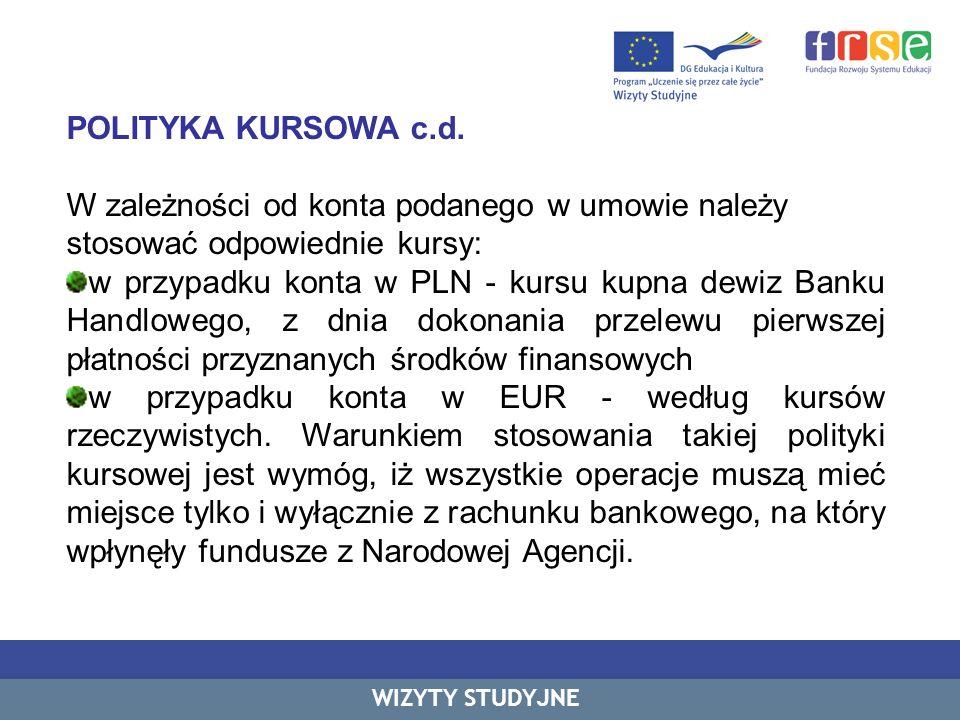 POLITYKA KURSOWA c.d. W zależności od konta podanego w umowie należy stosować odpowiednie kursy: w przypadku konta w PLN - kursu kupna dewiz Banku Han