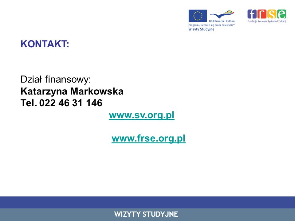 KONTAKT: Dział finansowy: Katarzyna Markowska Tel. 022 46 31 146 www.sv.org.pl www.frse.org.pl WIZYTY STUDYJNE