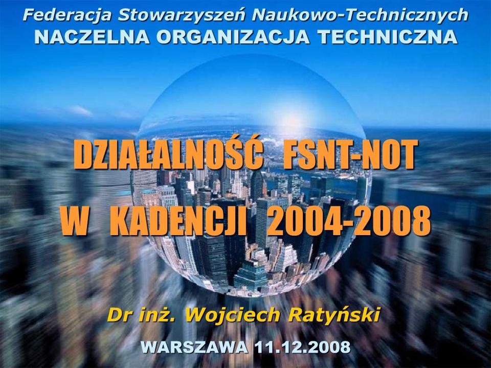 WARSZAWA 11.12.2008 Federacja Stowarzyszeń Naukowo-Technicznych NACZELNA ORGANIZACJA TECHNICZNA Dr inż. Wojciech Ratyński DZIAŁALNOŚĆ FSNT-NOT W KADEN