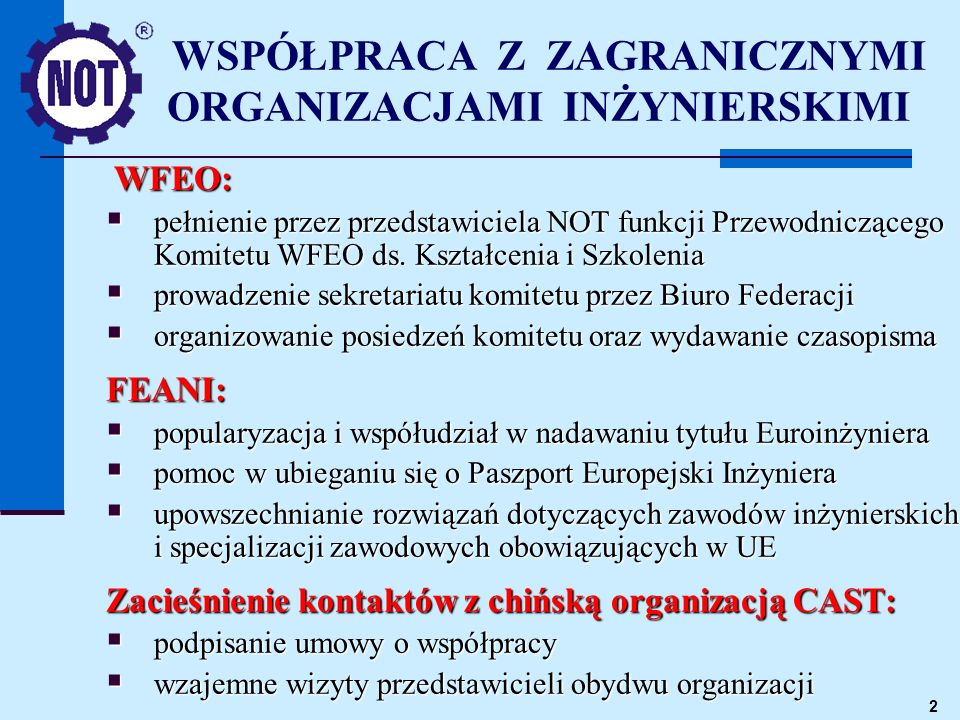 3 WSPÓŁPRACA Z POLONIJNYMI ORGANIZACJAMI INŻYNIERSKIMI Organizacja cyklicznych sympozjów Polacy Razem: Wilno 21–24.10.04: Polska myśl techniczna w Unii Europejskiej Wilno 21–24.10.04: Polska myśl techniczna w Unii Europejskiej Wiedeń 16–18.11.06: Energia odnawialna w kontekście ochrony środowiska Wiedeń 16–18.11.06: Energia odnawialna w kontekście ochrony środowiska Europejska Federacja Polonijnych Stowarzyszeń N–T: udział w organizacji podmiotu i bieżąca współpraca udział w organizacji podmiotu i bieżąca współpraca uczestnictwo w dwóch edycjach Światowych Forów Polskich Federacji Naukowo–Technicznych organizowanych w Londynie uczestnictwo w dwóch edycjach Światowych Forów Polskich Federacji Naukowo–Technicznych organizowanych w Londynie Kontynuacja i rozwój kontaktów dwustronnych: szczególnie intensywne kontakty z organizacjami z Francji, Wlk.Brytanii, USA, Litwy, Kanady, Austrii i Niemiec szczególnie intensywne kontakty z organizacjami z Francji, Wlk.Brytanii, USA, Litwy, Kanady, Austrii i Niemiec wspólny udział w konferencjach, kongresach i ważniejszych wydarzeniach organizowanych przez poszczególne organizacje wspólny udział w konferencjach, kongresach i ważniejszych wydarzeniach organizowanych przez poszczególne organizacje