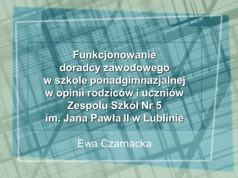 Funkcjonowanie doradcy zawodowego w szkole ponadgimnazjalnej w opinii rodziców i uczniów Zespołu Szkół Nr 5 im.