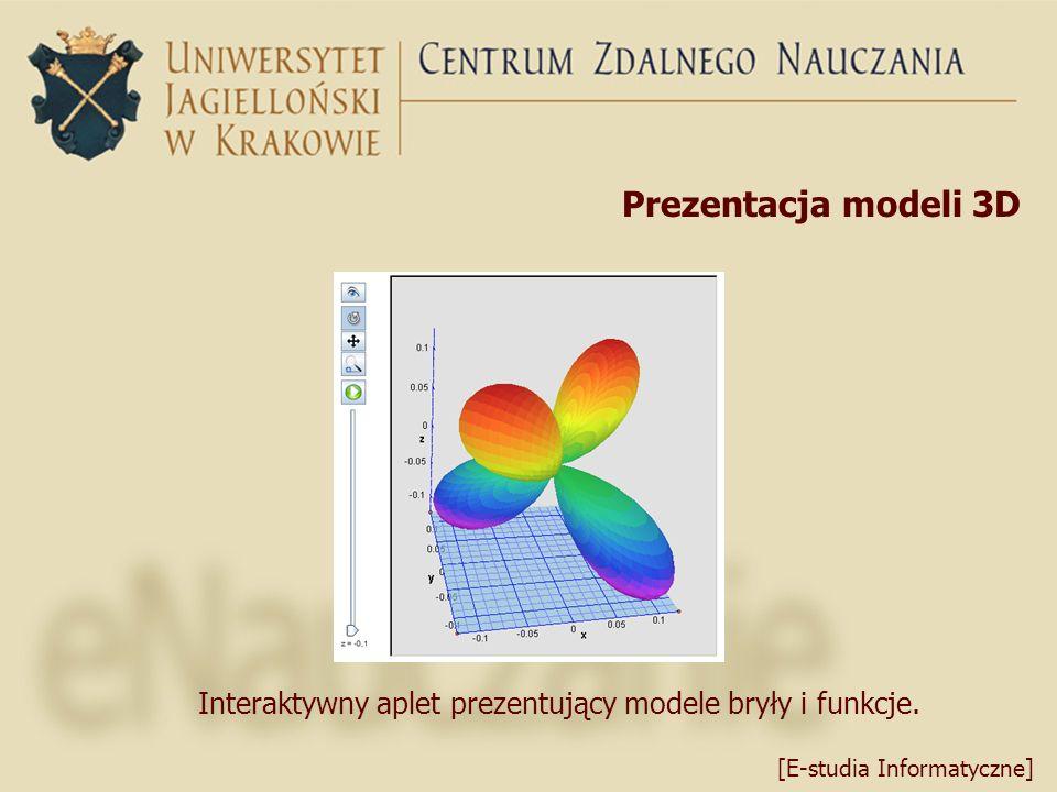Prezentacja modeli 3D [E-studia Informatyczne] Interaktywny aplet prezentujący modele bryły i funkcje.
