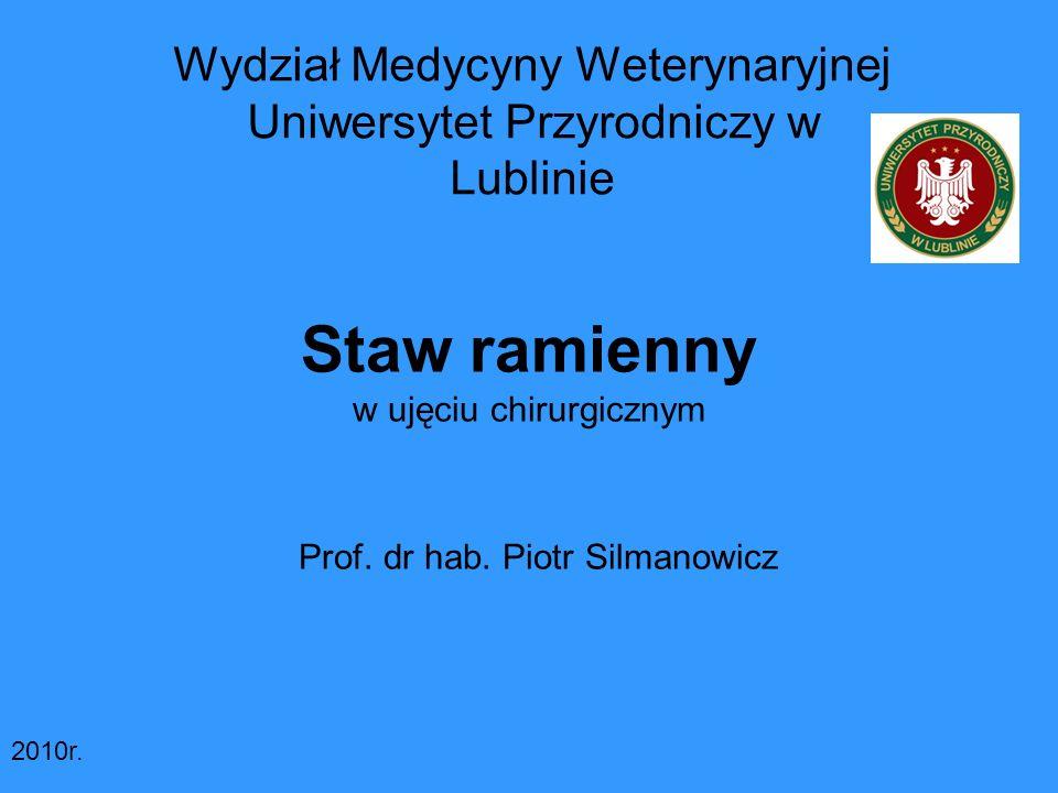 Staw ramienny w ujęciu chirurgicznym Prof. dr hab. Piotr Silmanowicz Wydział Medycyny Weterynaryjnej Uniwersytet Przyrodniczy w Lublinie 2010r.
