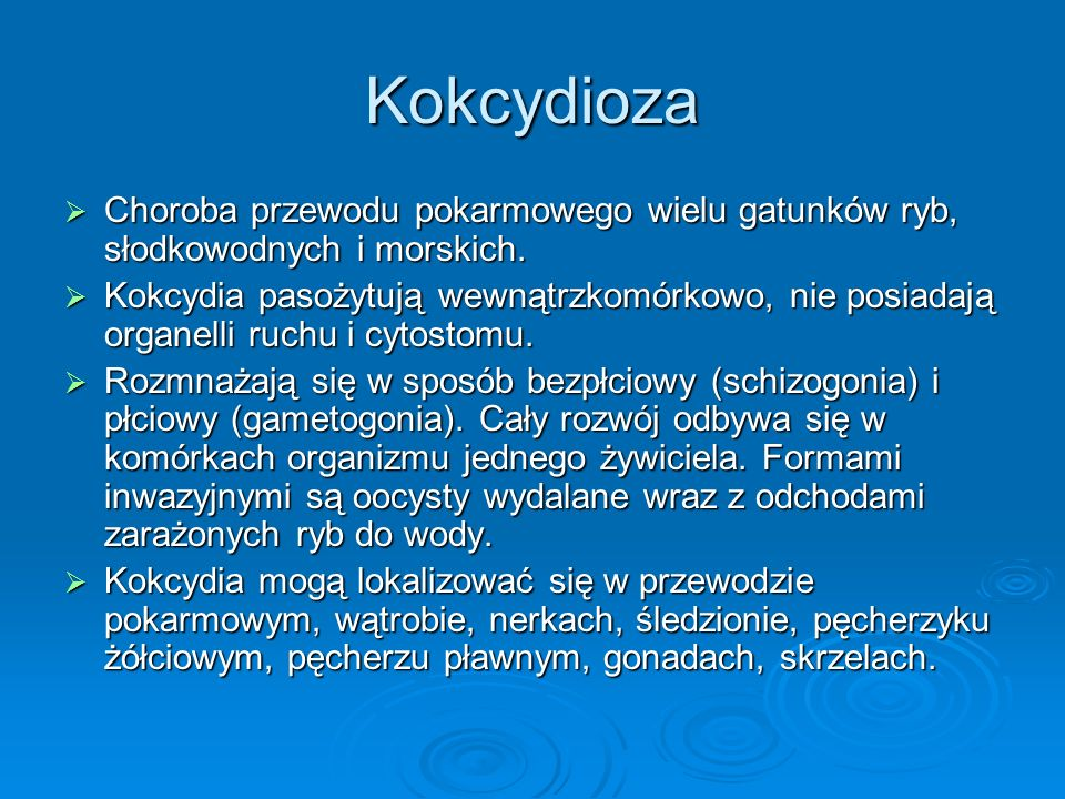 Kokcydioza Choroba przewodu pokarmowego wielu gatunków ryb, słodkowodnych i morskich. Choroba przewodu pokarmowego wielu gatunków ryb, słodkowodnych i