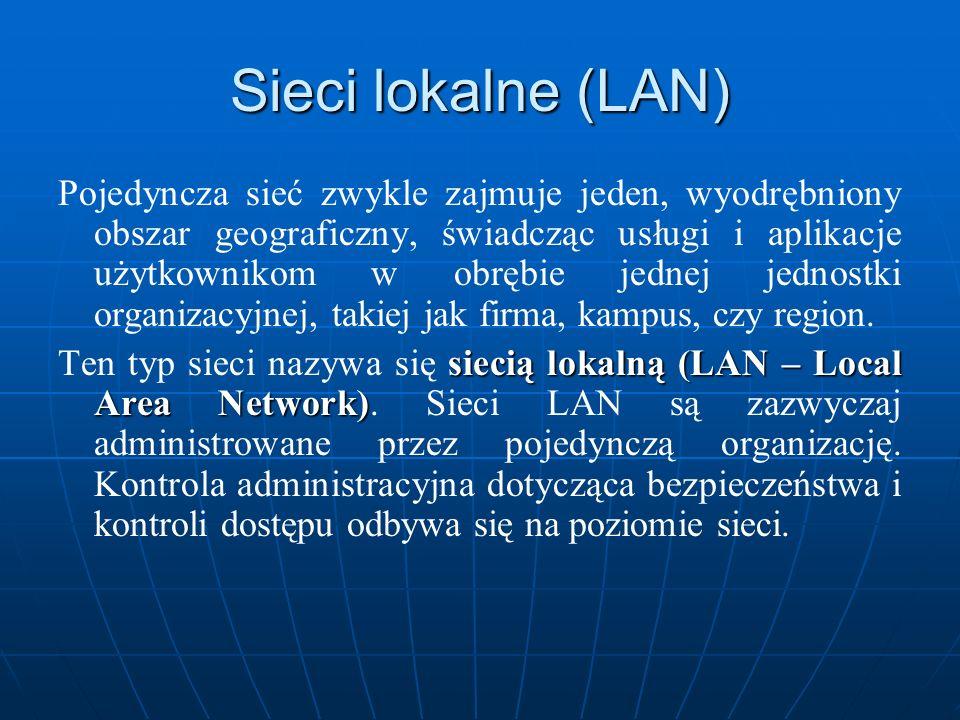 Sieci lokalne (LAN) Pojedyncza sieć zwykle zajmuje jeden, wyodrębniony obszar geograficzny, świadcząc usługi i aplikacje użytkownikom w obrębie jednej