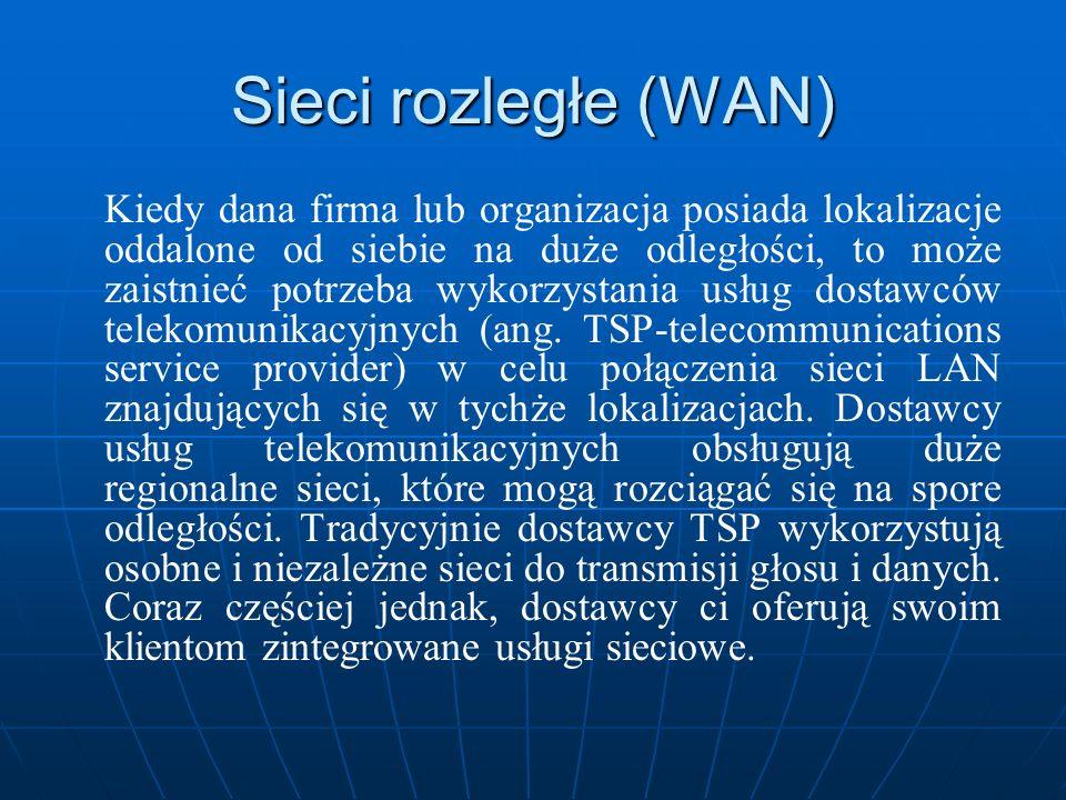 Sieci rozległe (WAN) Kiedy dana firma lub organizacja posiada lokalizacje oddalone od siebie na duże odległości, to może zaistnieć potrzeba wykorzysta