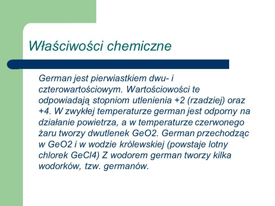 Właściwości chemiczne German jest pierwiastkiem dwu- i czterowartościowym. Wartościowości te odpowiadają stopniom utlenienia +2 (rzadziej) oraz +4. W