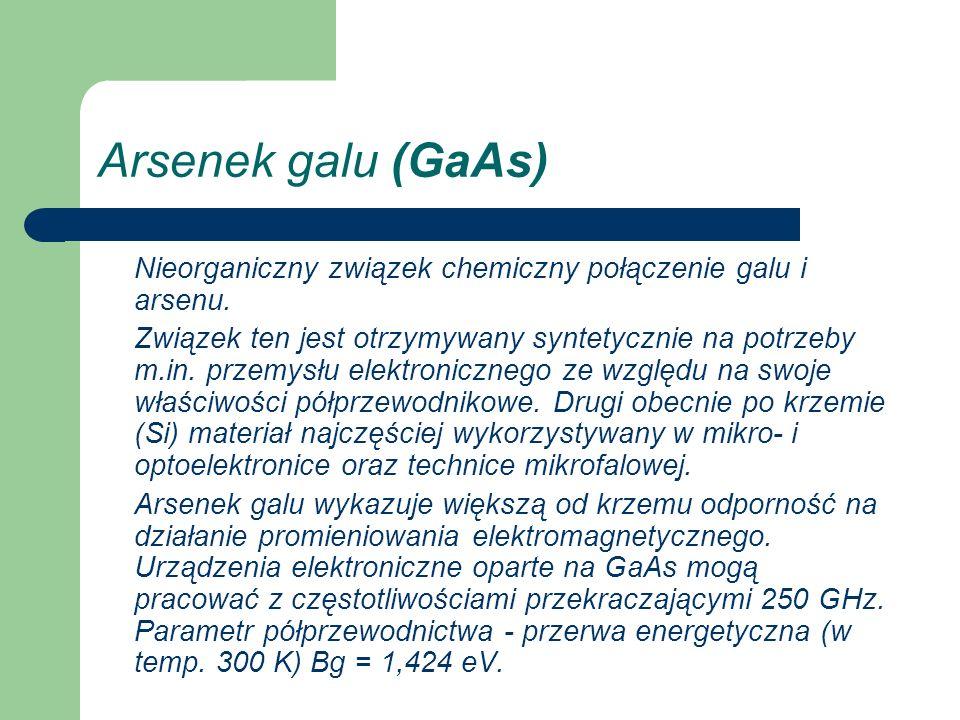 Arsenek galu (GaAs) Nieorganiczny związek chemiczny połączenie galu i arsenu. Związek ten jest otrzymywany syntetycznie na potrzeby m.in. przemysłu el