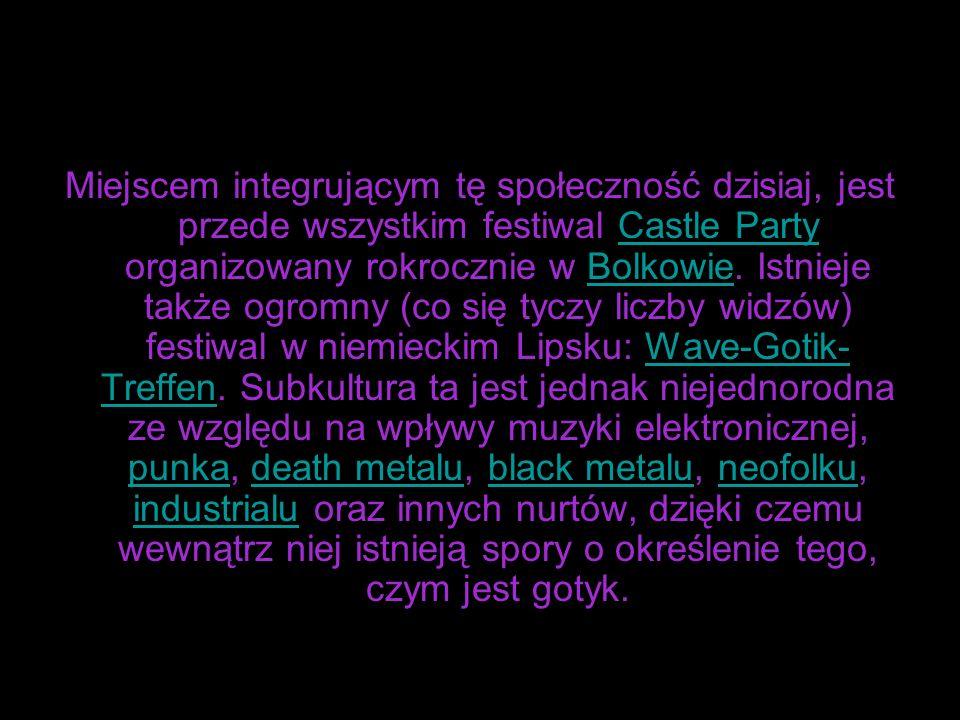 Miejscem integrującym tę społeczność dzisiaj, jest przede wszystkim festiwal Castle Party organizowany rokrocznie w Bolkowie. Istnieje także ogromny (