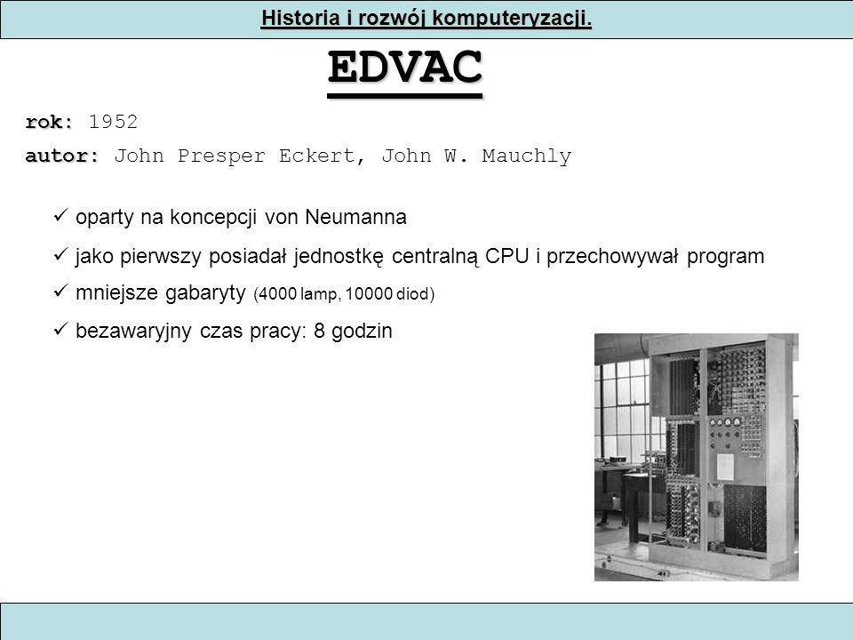 Historia i rozwój komputeryzacji. EDVAC rok: rok: 1952 oparty na koncepcji von Neumanna jako pierwszy posiadał jednostkę centralną CPU i przechowywał
