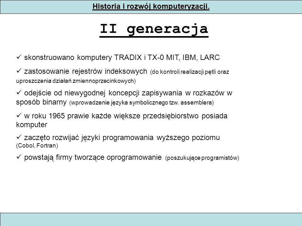 Historia i rozwój komputeryzacji. II generacja skonstruowano komputery TRADIX i TX-0 MIT, IBM, LARC zastosowanie rejestrów indeksowych (do kontroli re